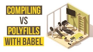 Compiling vs Polyfills with Babel (JavaScript)