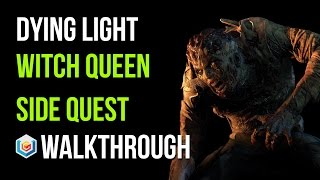 Dying Light Walkthrough Witch Queen Side Quest Gameplay Let