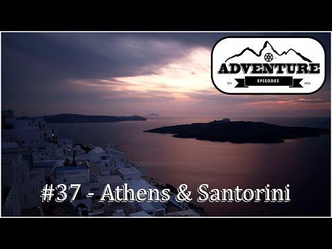 [Adventure Episodes] Ep. 37 - Athens & Santorini