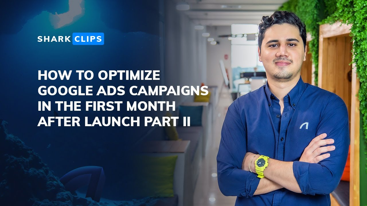 How to Optimize Google Ads Campaigns In the First Month After Launch PART II