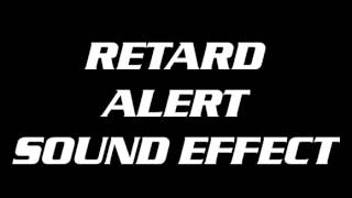 Retard Alert sound effect