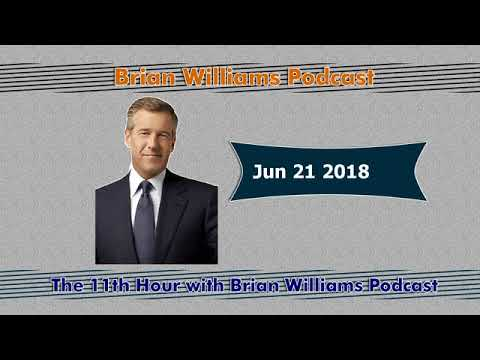 The 11th Hour with Brian Williams Jun 21 2018 Podcast