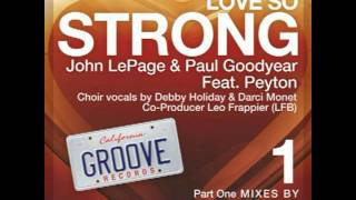 John LePage &. Paul Goodyear feat. Peyton - LOVE SO STRONG - John LePage & LFB Club Mix.mpg