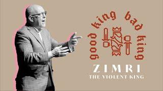 Good King, Bad King // Zimri, The Violent King