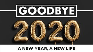 Goodbye 2020! - A New Year, A New Life - January 3, 2021