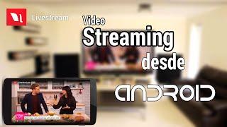 Livestream APK - Realiza Video-Streaming desde Tu Android