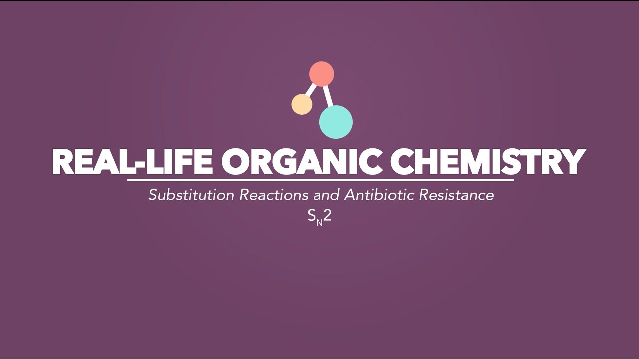 Real Life Organic Chemistry Substitution Reactions Antibiotic Resistance