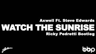 Axwell Ft. Steve Edwards - Watch The Sunrise (Ricky Pedretti Bootleg)