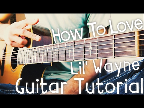 How To Love Guitar Tutorial by Lil' Wayne // Lil' Wayne Guitar Lesson!