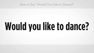 "How to Say ""Would You Like to Dance"" 