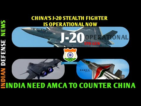 LATEST INDIAN DEFENCE NEWS  Chinese J-20 is operational now, India must speed up AMCA project.