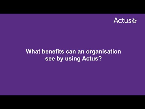 What benefits can an organisation see by using Actus?