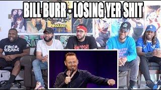 Bill Burr Losing yer shit, marraige etc etc Reaction/Review
