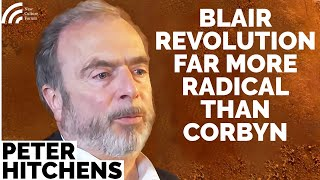 Peter Hitchens on the Soviet Union, Marxism & the Far Left. Blair far more revolutionary than Corbyn