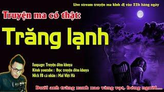 TRĂNG LẠNH - Live Stream truyện ma có thật cực kì rùng rợn tra tấn thần kinh - MC Quàng A Tũn