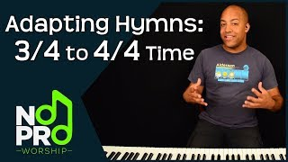 Adapting Hymns: 3/4 to 4/4 Time (NoPro Worship #25)