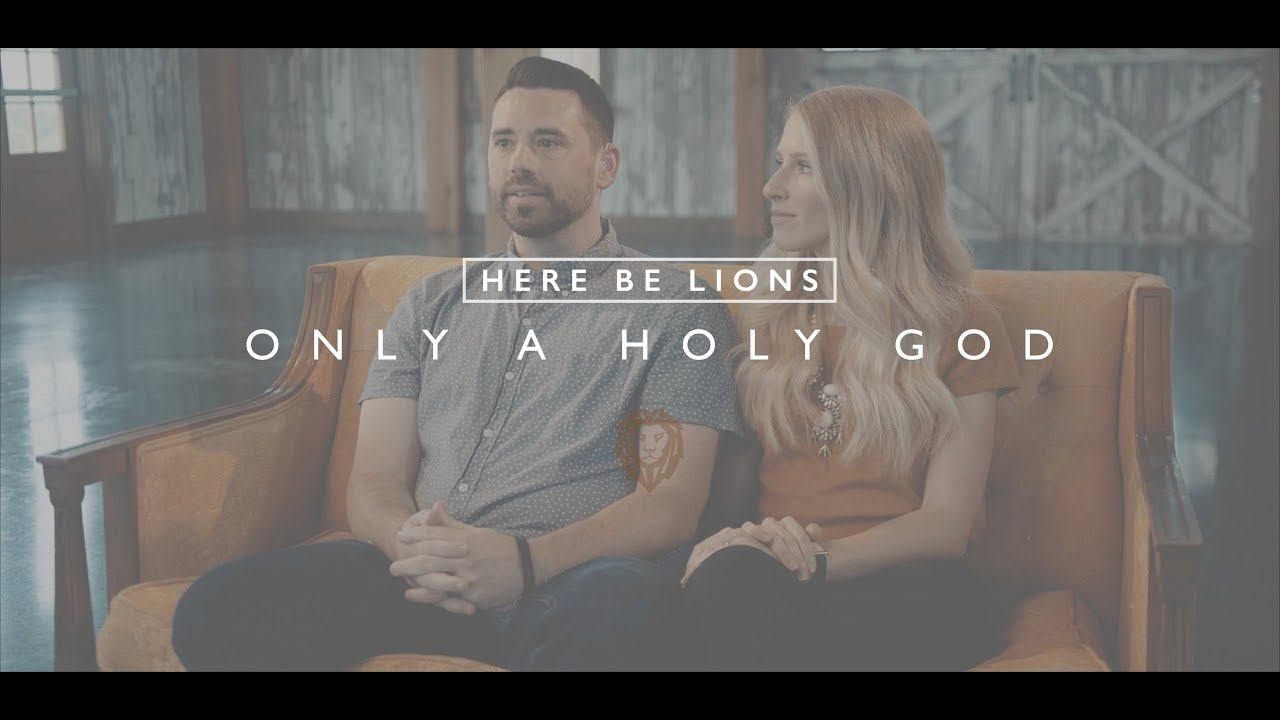Here Be Lions - Only a Holy God Stories