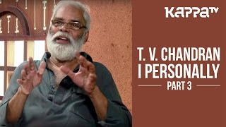 T. V. Chandran - I Personally (Part 3) - Kappa TV