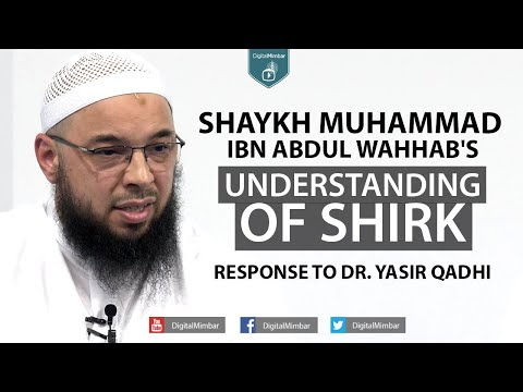 Shaykh Muhammad ibn Abdul Wahhab's understanding of shirk: A