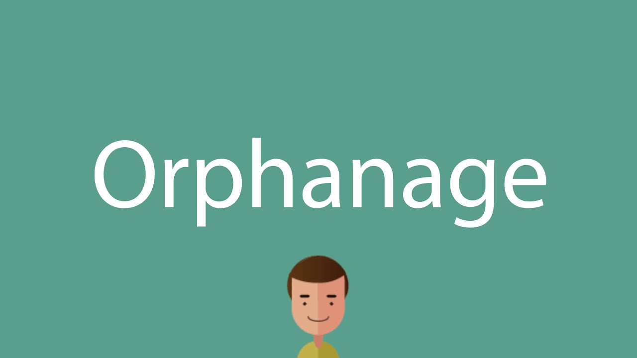 Orphanage pronunciation