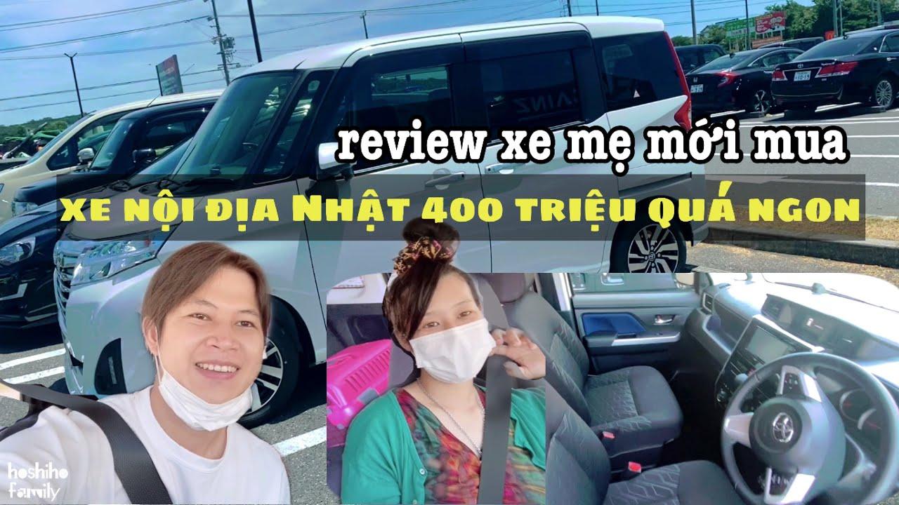 Mẹ mua xe mới, review thử xe nội địa Nhật giá 400 triệu quá ngon
