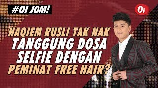 Haqiem Rusli Tak Nak Tanggung Dosa Selfie Dengan Peminat Free Hair?