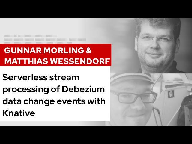 Serverless stream processing of Debezium data change events with Knative | DevNation Tech Talk