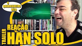 HAN SOLO - Reação ao Trailer Final - O Quadrinheiro Véio (oQV)