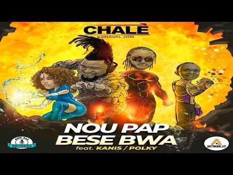 Chalè Ft Atis Polky & Kanis - Nou Pap Bese Bwa [Kanaval 2019]