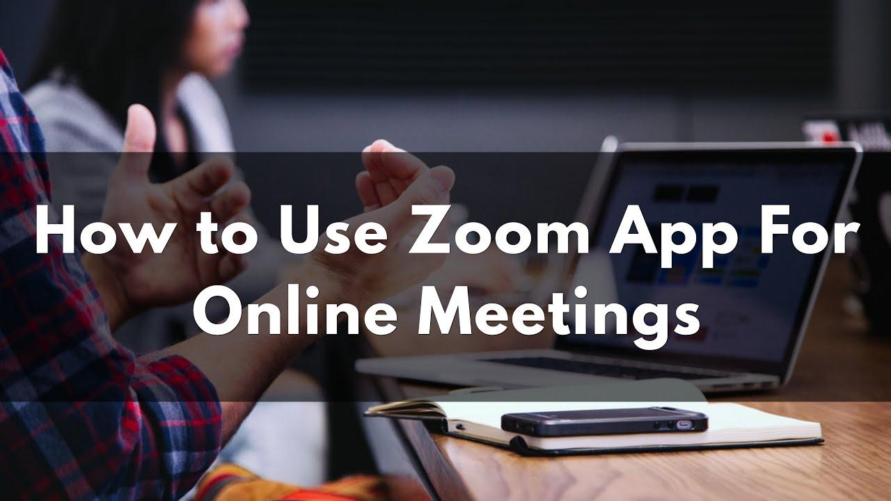 How to Use Zoom App For Online Meetings- Free Webinar App ...