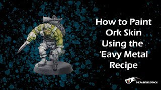 How to Paint Ork Skin using the Eavy Metal Recipe