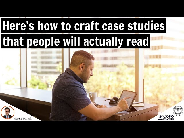 Here's how law firms can craft case studies that people will actually read