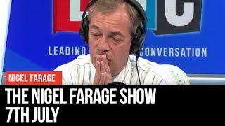 The Nigel Farage Show: 7th July 2019 - LBC
