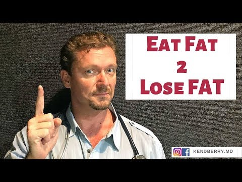 Eat Fat 2 Lose FAT (an MD Explains 2019)