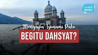 Mengapa Tsunami di Palu Begitu Dahsyat?