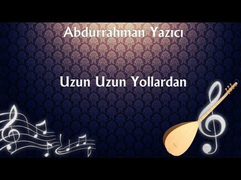 Abdurrahman Yazıcı - Uzun Uzun Yollardan