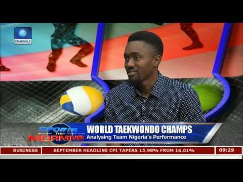 Analysing Team Nigeria's Performance At World Taekwando Champs Pt 2 | Sports This Morning |