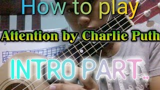 "How to play ""Attention"" by Charlie Puth on ukulele.. (INTRO PART ).."