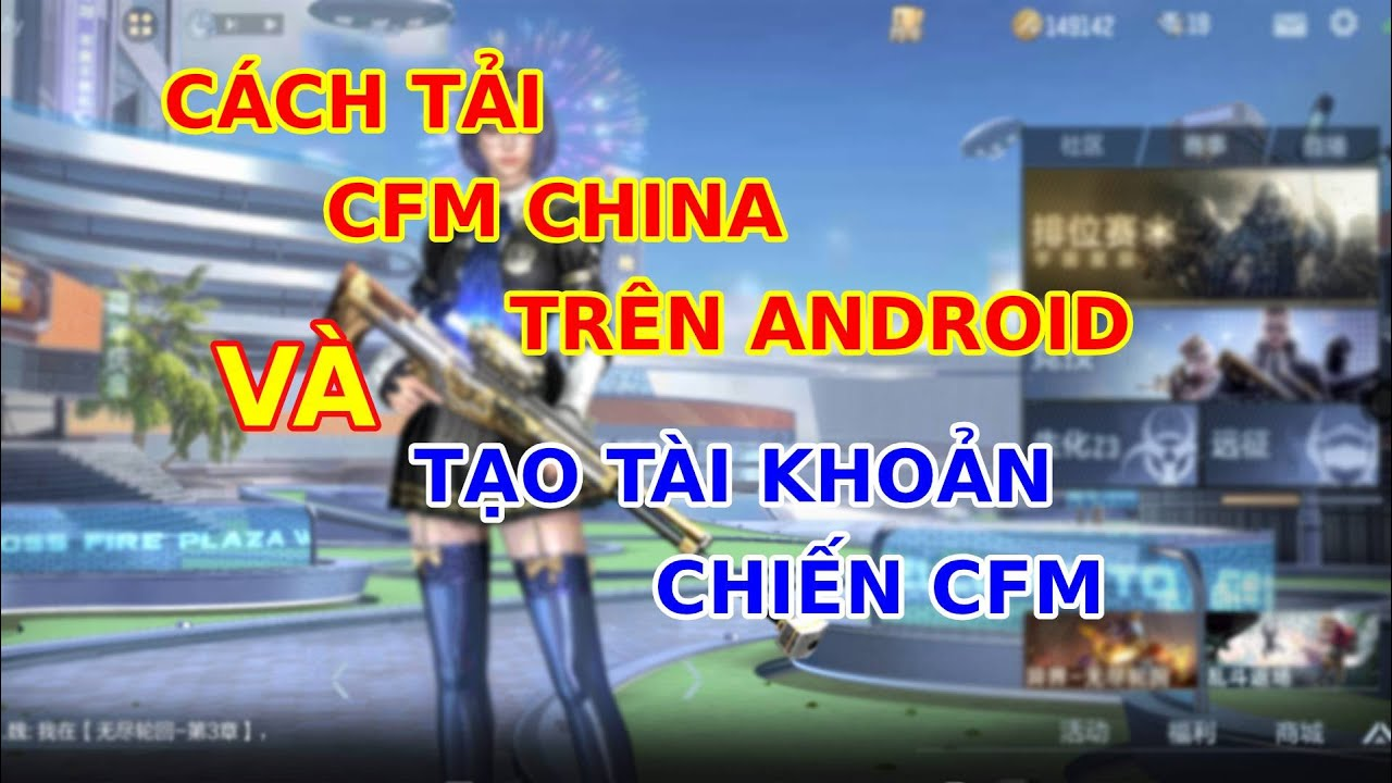 Cách Tải CFM China hay Crossfire legend china Trên Android Mới Nhất Và Tạo Tài Khoản Chiến CFM China | Bao quát các kiến thức về tai crossfire mobile chi tiết nhất