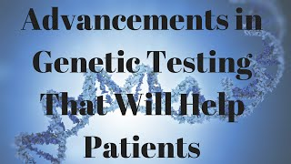 Advancements in Genetic Testing That Will Help Cancer Patients