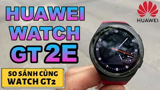 Review Huawei Watch GT 2E So Sánh Với Watch GT 2 | 1 SỐ LƯU Ý TRƯỚC KHI MUA