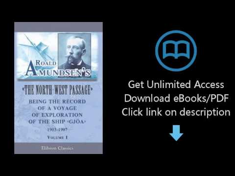 Roald Amundsen's The North-West Passage: Being the Record of a Voyage of Exploration of the Ship Gjo