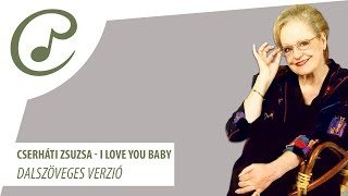 Cserháti Zsuzsa - I love you, Baby (dalszöveg - lyrics video)