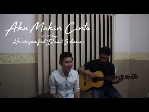 Aku Makin Cinta ( Vina Panduwinata ) Hendripan cover feat David Setiawan