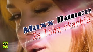 MAXX DANCE - Za Tobą Skarbie (official video) Disco Polo 2016