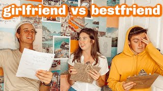 who knows him better?? girlfriend vs best friend!