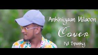 Ankhiyaan Milaoon Bina Payal Ke Hi Baje Ghungroo || Kd Spunky || Unplugged Tunes ||Cover 2020 ||