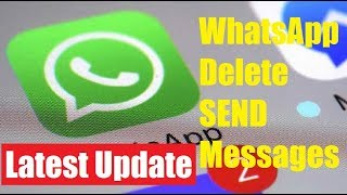 WhatsApp Latest Update to Delete Send Messages Feature 2017