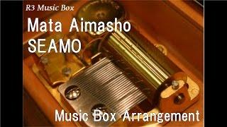 Mata Aimasho/SEAMO [Music Box]