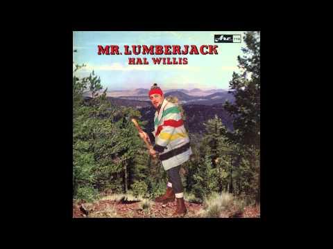 Hal Willis - The Lumberjack - Official